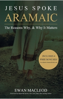 Jesus Spoke Aramaic - The Reasons Why